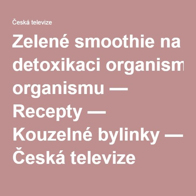 Zelené smoothie na detoxikaci organismu — Recepty — Kouzelné bylinky — Česká televize