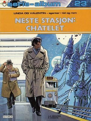 """""""Neste stasjon: Châtelet - Linda og valentin - agenter i tid og rom"""" av J C Mezieres"""