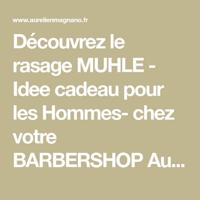 Découvrez le rasage MUHLE - Idee cadeau pour les Hommes- chez votre BARBERSHOP Aurelien Magnano à proximité de Montauban