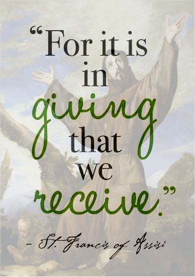 """For it is in GIVING that we RECEIVE."" — St. Francis of Assisi"