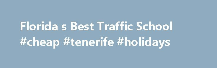 Florida s Best Traffic School #cheap #tenerife #holidays http://cheap.remmont.com/florida-s-best-traffic-school-cheap-tenerife-holidays/  #cheap ticket.com # Florida's Easiest Traffic School Traffic School Elections Instead of just pleading guilty, our traffic school and basic driver improvement course can keep the ticket off your record and avoid points against your license. Even if you feel you deserved the ticket, don't risk insurance costs! Court Information Locations Our website not…