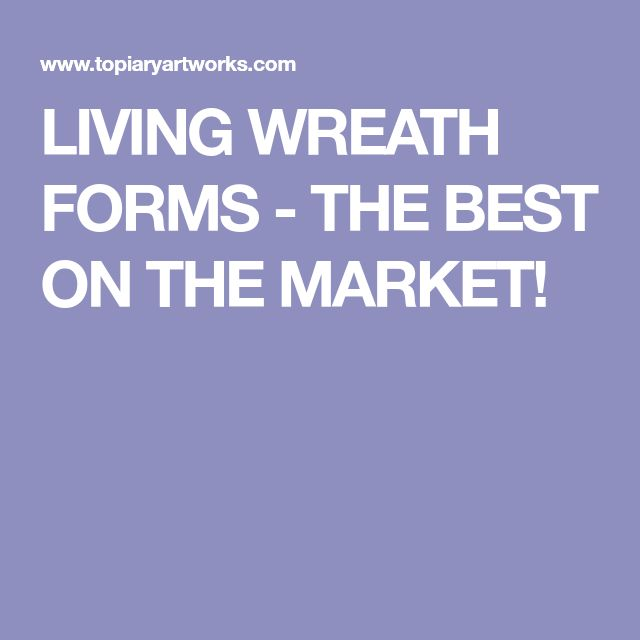 LIVING WREATH FORMS - THE BEST ON THE MARKET!