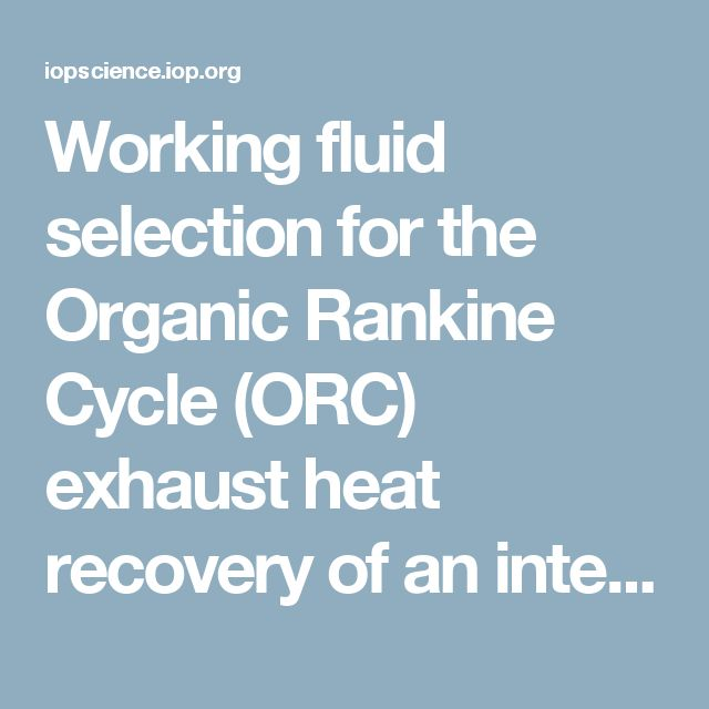 Working fluid selection for the Organic Rankine Cycle (ORC) exhaust heat recovery of an internal combustion engine power plant - IOPscience