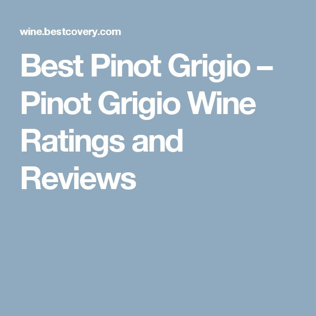 Best Pinot Grigio – Pinot Grigio Wine Ratings and Reviews