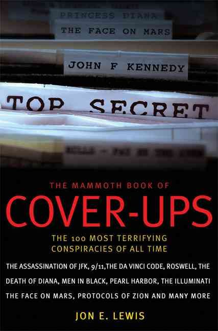 The Mammoth Book of Cover-ups: The 100 Most Terrifying Conspiracies of All Time