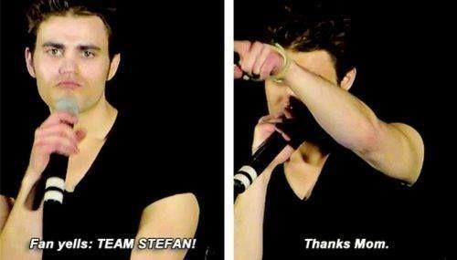TEAM STEFAN!! ... Thanks mom... Hahaha i love Paul Wesley's humor