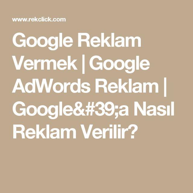 Google Reklam Vermek | Google AdWords Reklam | Google'a Nasıl Reklam Verilir?