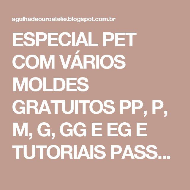 86b1b47e5 ESPECIAL PET COM VÁRIOS MOLDES GRATUITOS PP, P, M, G, GG E EG E TUTORIAIS  PASSO A PASSO | Agulha de ouro… | ROUPAS E ACESSÓRIOS -CÃES | Fanta…
