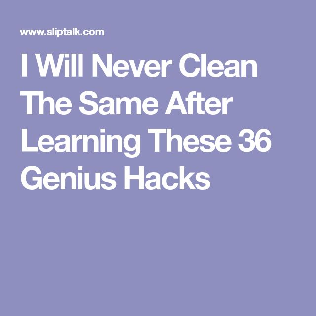 I Will Never Clean The Same After Learning These 36 Genius Hacks