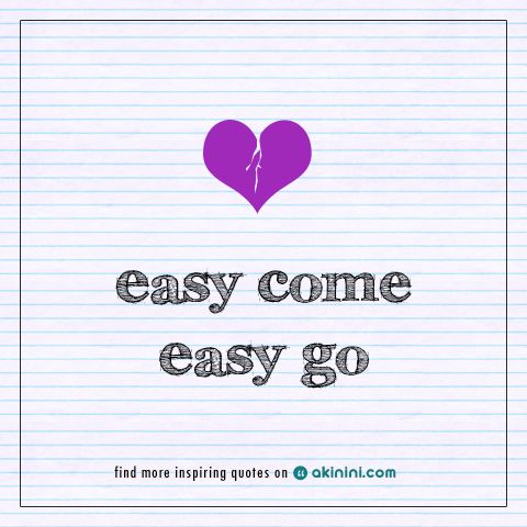 """Easy Come, Easy Go ..""  #love"
