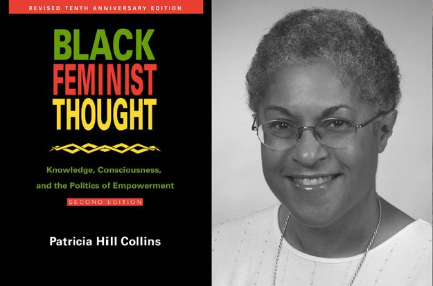 Black Feminist Thought: Knowledge, Consciousness, and the Politics of Empowerment by Patricia Hill Collins