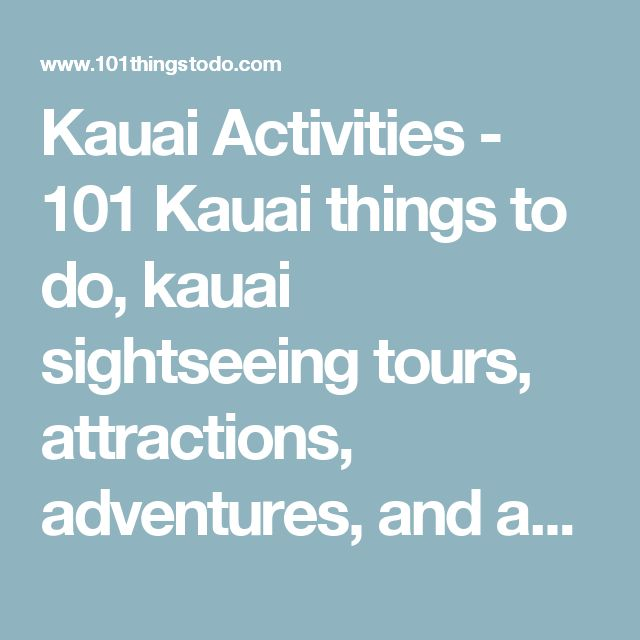 Kauai Activities - 101 Kauai things to do, kauai sightseeing tours, attractions, adventures, and activity planning
