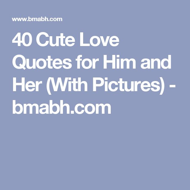 40 Cute Love Quotes for Him and Her (With Pictures) - bmabh.com