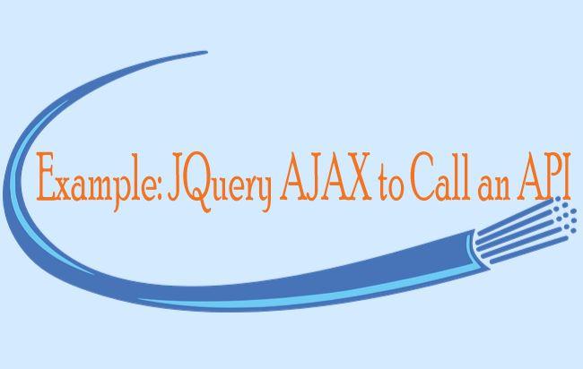Example: JQuery AJAX to Call an API