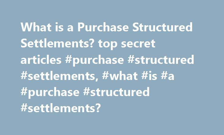 What is a Purchase Structured Settlements? top secret articles #purchase #structured #settlements, #what #is #a #purchase #structured #settlements? http://oregon.nef2.com/what-is-a-purchase-structured-settlements-top-secret-articles-purchase-structured-settlements-what-is-a-purchase-structured-settlements/  What is a Purchase Structured Settlements? What is a Purchase Structured Settlements? A purchase structured settlement may be a money or insurance arrangement whereby a applicant agrees…