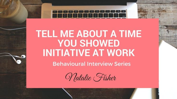 Behavioural Interview Question - Tell me About a Time You Showed Initiative
