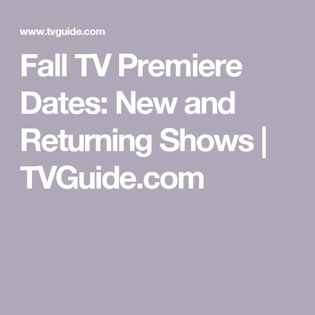 Fall TV Premiere Dates: New and Returning Shows | TVGuide.com