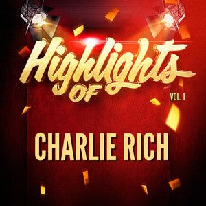 http://tubehaven.net/music/album/141789/Charlie+Rich/Highlights+of+Charlie+Rich,+Vol.+1