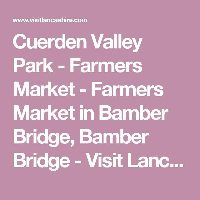 Cuerden Valley Park - Farmers Market - Farmers Market in Bamber Bridge, Bamber Bridge - Visit Lancashire