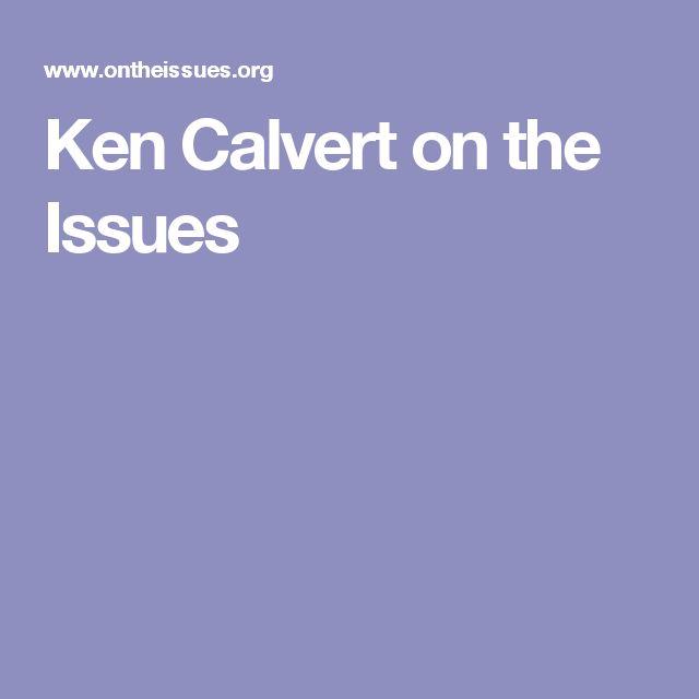 Ken Calvert on the Issues