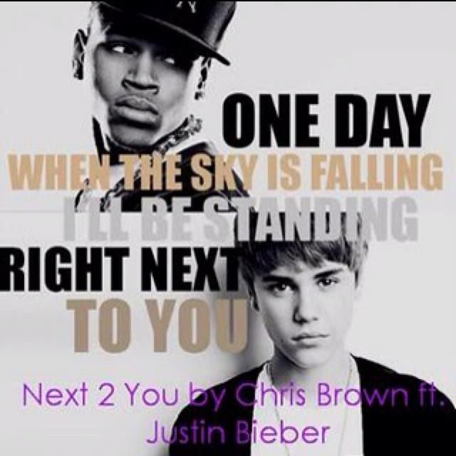 Next to You- Chris Brown ft. Justin bieber. I. Love. This. Song. Me n Ricky's song <3