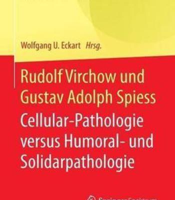 Rudolf Virchow Und Gustav Adolph Spiess: Cellular-Pathologie Versus Humoral- Und Solidarpathologie PDF