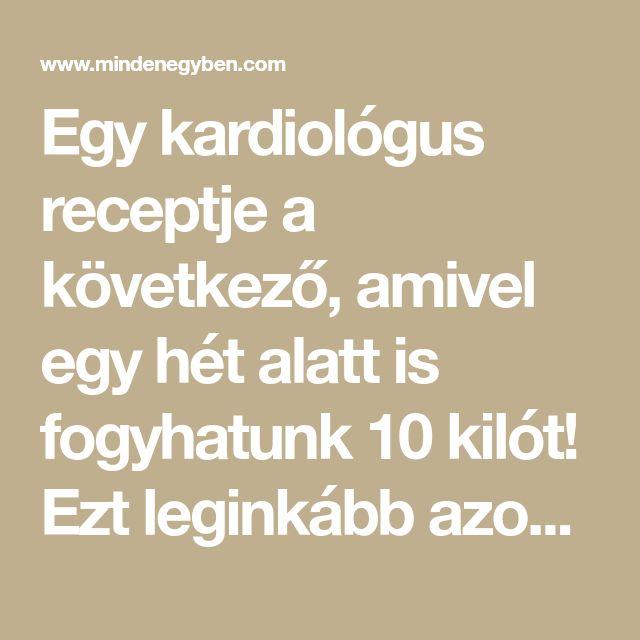 Egy kardiológus receptje a következő, amivel egy hét alatt is fogyhatunk 10 kilót! Ezt leginkább azoknál szokták alkalmazni, akiknek valamilyen...