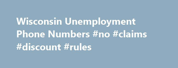 Wisconsin Unemployment Phone Numbers #no #claims #discount #rules http://claim.remmont.com/wisconsin-unemployment-phone-numbers-no-claims-discount-rules/  unemployment.wisconsin.gov weekly claim Wisconsin Unemployment Phone Numbers File a new claim or reopen […]