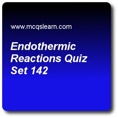 Endothermic Reactions Quizzes: O level chemistry Quiz 142 Questions and Answers - Practice chemistry quizzes based questions and answers to study endothermic reactions quiz with answers. Practice MCQs to test learning on endothermic reactions, ph scale: acid and alkali, ionic compounds: crystal lattices, chemical and ionic equations, basic acidic neutral and amphoteric quizzes. Online endothermic reactions worksheets has study guide as conversion of solid ammonium nitrate (nh4no3(s)) into..