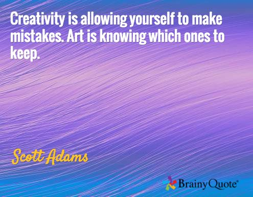 Creativity is allowing yourself to make mistakes. Art is knowing which ones to keep. / Scott Adams