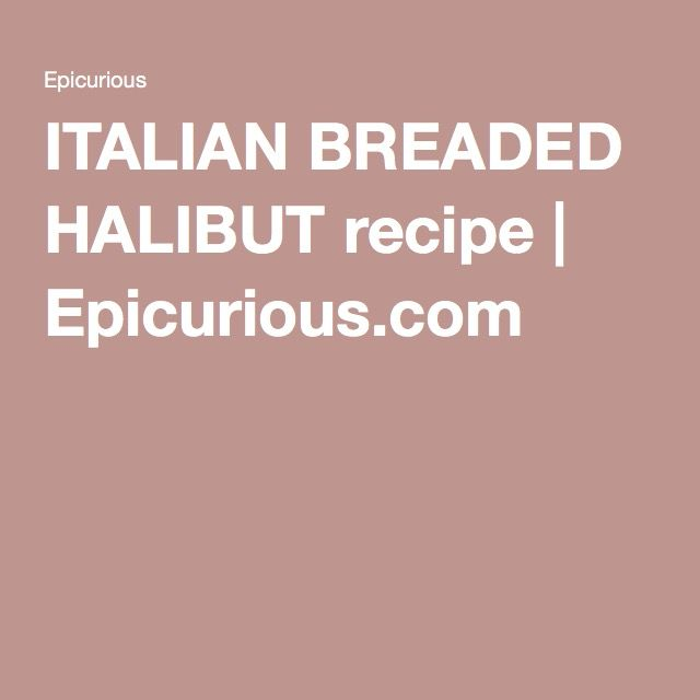 ITALIAN BREADED HALIBUT recipe | Epicurious.com