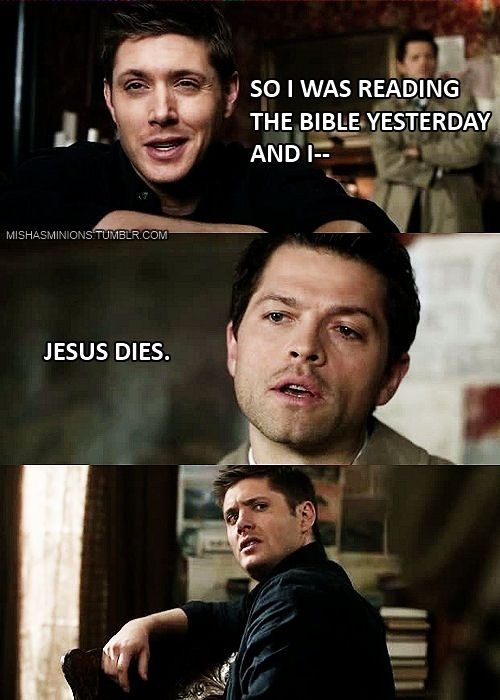 Supernatural|Misha Collins and Jensen Ackles.  Makes me laugh mostly because I hear it in Misha's voice lol