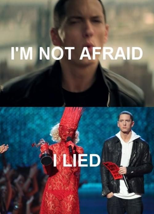 Dude....Eminem scared of Lady Gaga.