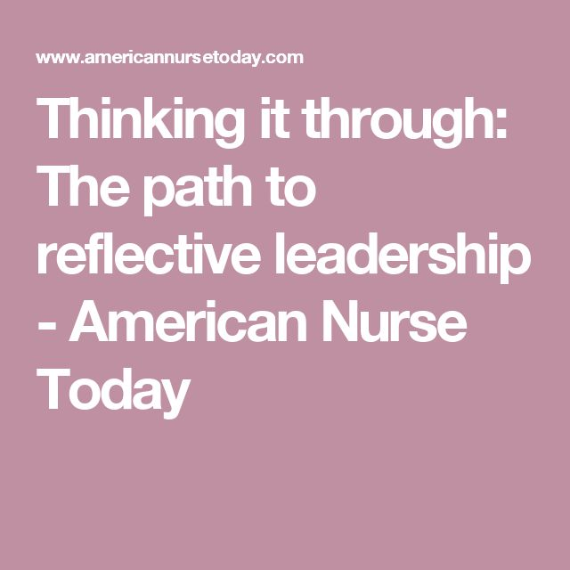 Thinking it through: The path to reflective leadership - American Nurse Today