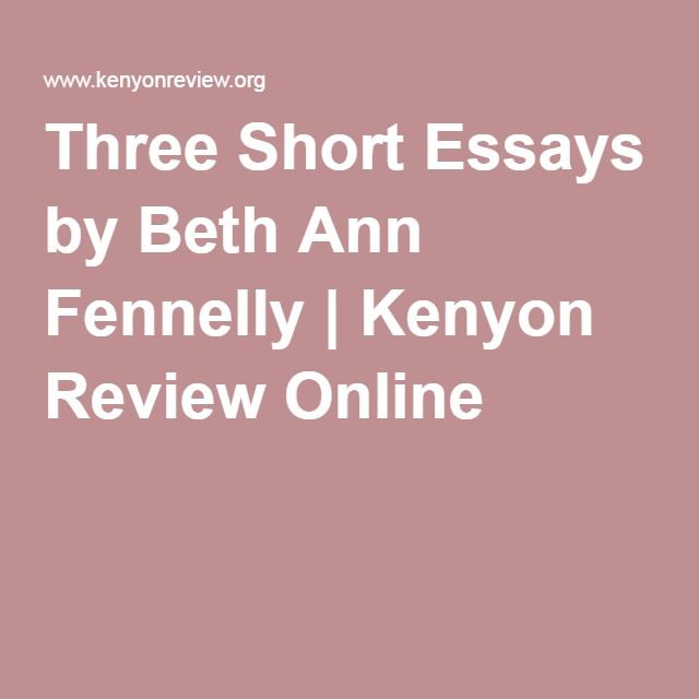 three short essays by beth ann fennelly kenyon review online  three short essays by beth ann fennelly kenyon review online to shorts short essay and by