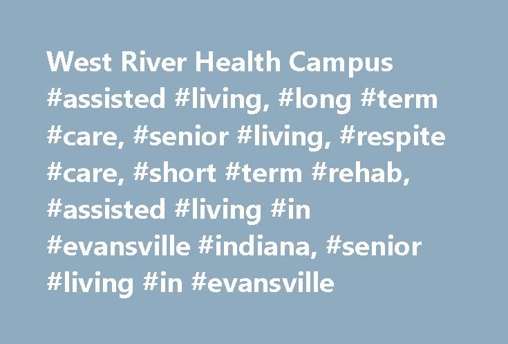 West River Health Campus #assisted #living, #long #term #care, #senior #living, #respite #care, #short #term #rehab, #assisted #living #in #evansville #indiana, #senior #living #in #evansville http://north-carolina.nef2.com/west-river-health-campus-assisted-living-long-term-care-senior-living-respite-care-short-term-rehab-assisted-living-in-evansville-indiana-senior-living-in-evansville/  # Driving Directions Brochures Community Information West River Health Campus From its exciting annual…