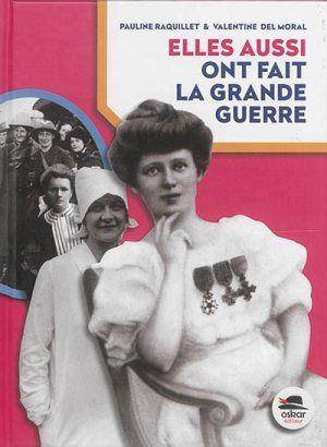 Elles aussi ont fait la grande guerre / Pauline Raquillet, Valentine Del Moral. – Oskar, 2014