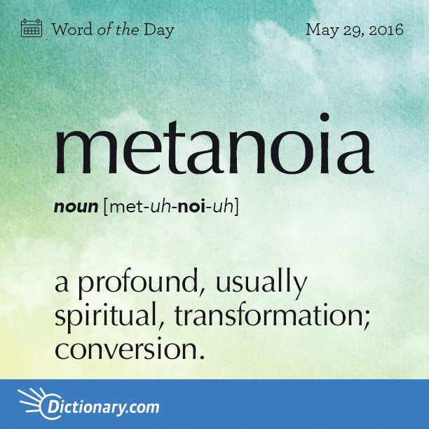 Dictionary.com's Word of the Day - metanoia - a profound, usually spiritual, transformation