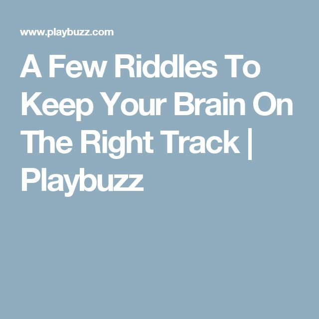 A Few Riddles To Keep Your Brain On The Right Track | Playbuzz