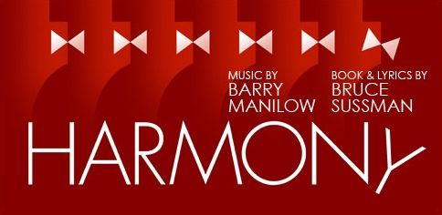 """Directed by Tony Speciale, the hauntingly beautiful """"Harmony,"""" with music by Manilow and book and lyrics by Sussman, will be presented at the CTG/Ahmanson Theatre in a co-production with the Alliance Theatre of Atlanta March 5-13, 2013.  Sooooo  wish I could go...  I'm sure it's amazing!"""