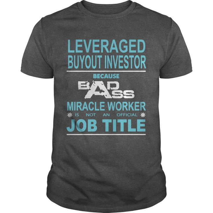 Because Badass Miracle Worker Is Not An Official Job Title LEVERAGED BUYOUT INVESTOR T-Shirts, Hoodies. GET IT ==► https://www.sunfrog.com/Jobs/Because-Badass-Miracle-Worker-Is-Not-An-Official-Job-Title-LEVERAGED-BUYOUT-INVESTOR-Dark-Grey-Guys.html?id=41382