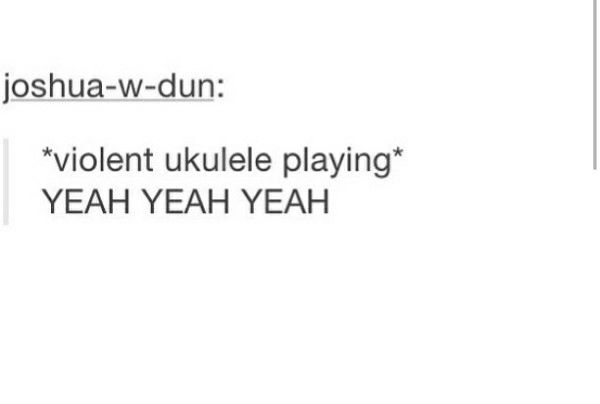 """so I told someone yesterday that I listen to """"screamo ukulele rap"""" bc it was relevant to the conversation and he goes """"I understood that reference"""""""
