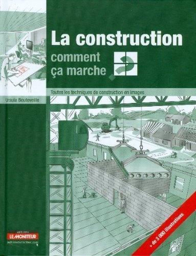 La construction, comment ça marche ? : Toutes les techniques de construction en images - Ursula Bouteville