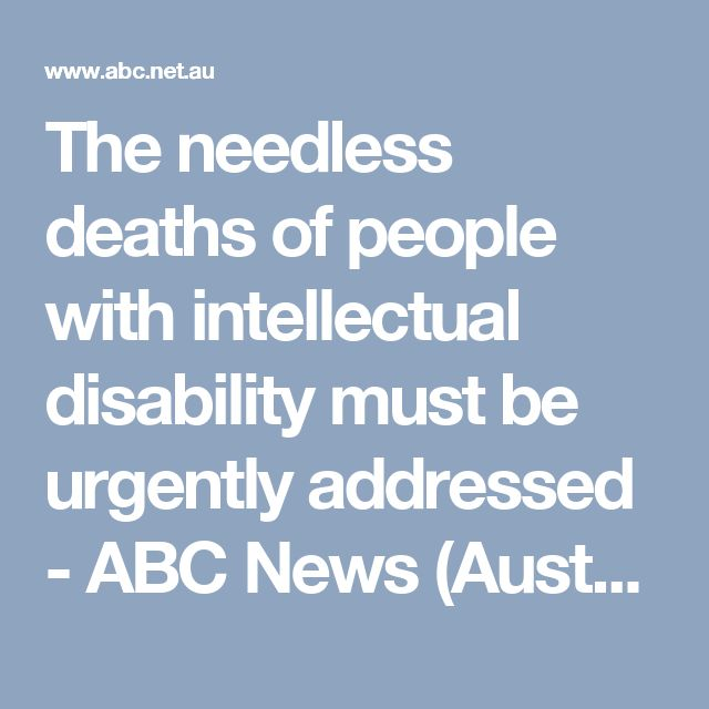 The needless deaths of people with intellectual disability must be urgently addressed - ABC News (Australian Broadcasting Corporation)