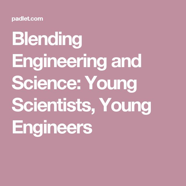 Blending Engineering and Science: Young Scientists, Young Engineers