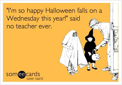 Funny Halloween Ecard: 'I'm so happy Halloween falls on a Wednesday this