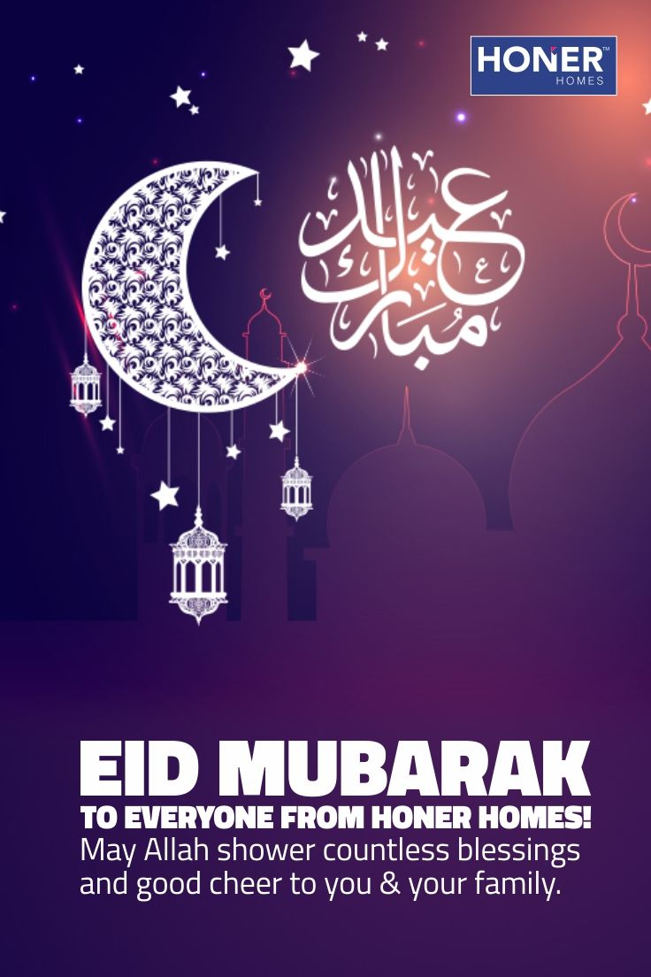 Honer Homes Wishes Everyone A Very Happy Eid Ul Fitr May Allah Bless You With Peace And Prosperity Eid20 Happy Eid Ul Fitr Property Buying Guide Good Cheer