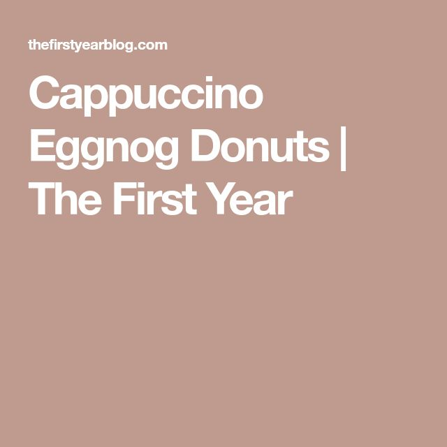 Cappuccino Eggnog Donuts | The First Year