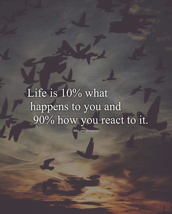 Life is 10% what happens to you..