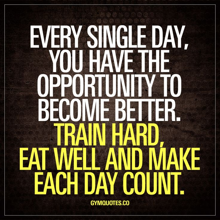 """Every single day, you have the opportunity to become better. Train hard, eat well and make each day count."" Click here for this awesome quote!"